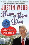 Have A Nice Day: A Journey Through Obama's America - Justin Webb