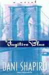 Fugitive Blue - Dani Shapiro