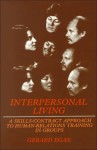 Interpersonal Living: A Skills/Contract Approach to Human Relations Training in Groups - Gerard Egan