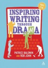 Inspiring Writing through Drama: Creative Approaches to Teaching Ages 7-16 - Patrice Baldwin, Rob John, Andy Kempe