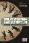 Time, Consumption and Everyday Life: Practice, Materiality and Culture - Elizabeth Shove, Nigel Thrift, Marina Moskowitz, Billy Ehn