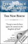 Free Grace Broadcaster - Issue 202 - The New Birth - William Plumer, Octavius Winslow, Arthur W. Pink, John Gill, James Buchanan, J. C. Ryle, John Owen, Charles H. Spurgeon
