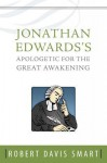 Jonathan Edwards's Apologetic For the Great Awakening - Robert Davis Smart, Kenneth P. Minkema