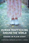 Human Trafficking Around the World: Hidden in Plain Sight - Stephanie Hepburn, Rita J. Simon