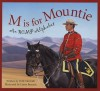 M Is for Mountie: A Royal Canadian Mounted Police Alphabet (Alphabet Books) - Polly Horvath