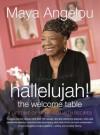 Hallelujah! The Welcome Table - Maya Angelou