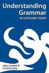 Understanding Grammar In Scotland Today - John Corbett, Christian Kay
