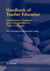 Handbook of Teacher Education: Globalization, Standards and Professionalism in Times of Change - Tony Townsend
