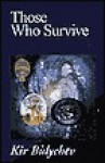 Those Who Survive - Kir Bulychev