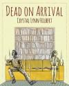Dead on Arrival - Crystal Lynn Hilbert