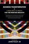 Business Transformation: A New Path to Profit for the Printing Industry - John Foley