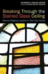 Breaking Through the Stained Glass Ceiling: Women Religious Leaders in Their Own Words - Maureen E. Fiedler, Kathleen Kennedy Townsend