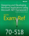 MCPD 70-518 Exam Ref: Designing and Developing Windows Applications Using Microsoft .NET Framework 4 - Tony Northrup, Matthew A. Stoecker