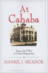 At Cahaba: From Civil War to the Great Depression - Daniel J. Meador