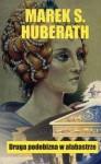 Druga podobizna w alabastrze - Marek S. Huberath