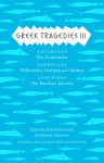 Greek Tragedies 3: Aeschylus: The Eumenides; Sophocles: Philoctetes, Oedipus at Colonus; Euripides: The Bacchae, Alcestis - Mark Griffith, Glenn W. Most, David Grene, Richmond Lattimore