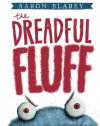 The Dreadful Fluff - Aaron Blabey