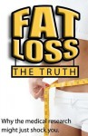 Fat Loss The Truth: Why the medical research might just Shock You - John Fitzgerald
