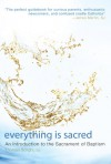 Everything Is Sacred: An Introduction to the Sacrament of Baptism - Thomas Scirghi, James J. Martin, James Martin