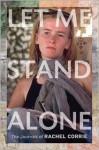 Let Me Stand Alone: The Journals of Rachel Corrie - Rachel Corrie