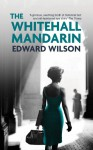 The Whitehall Mandarin - Edward Wilson