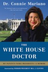 White House Doctor: Behind the Scenes with the Clinton and Bush Families - Connie Mariano