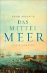 Das Mittelmeer: Eine Biographie (German Edition) - David Abulafia, Michael Bischoff