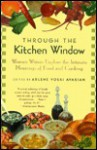 Through the Kitchen Window: Women Writers Explore the Intimate Meanings of Food and Cooking - Arlene Voski Avakian