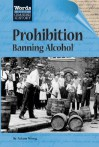 Words That Changed History: Prohibition Banning Alcohol - Adam Woog