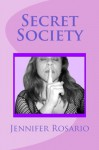 Secret Society: Secret Society of the World, of Conspiracy Theories of Gathering Secret Knowledge of Sex Which Live Among Us Every Day - Jennifer Rosario, MR Luis Rosario
