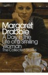 A Day in the Life of a Smiling Woman: The Collected Stories - Margaret Drabble