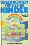 Geschichten für kleine Kinder - Pearl S. Buck, Bernhard Oberdieck