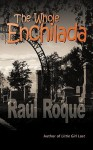 The Whole Enchilada - Raul Roqu