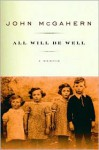 All Will Be Well: A Memoir - John McGahern