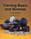 Carving Bears and Bunnies - Tom Wolfe, Douglas Congdon-Martin