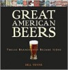 Great American Beers: Twelve Brands That Became Icons - Bill Yenne