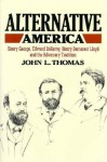 Alternative America: Henry George, Edward Bellamy, Henry Demarest Lloyd and the Adversary Tradition - John Thomas