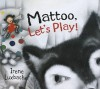 Mattoo, Let's Play! - Irene Luxbacher