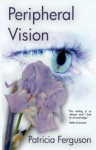 Peripheral Vision - Patricia Ferguson