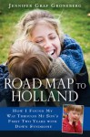 Road Map to Holland: How I Found My Way Through My Son's First Two Years With Down Syndrome - Jennifer Graf Groneberg