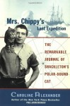 Mrs. Chippy's Last Expedition: The Remarkable Journal of Shackleton's Polar-Bound Cat - Caroline Alexander, W.E. How, Frank Hurley