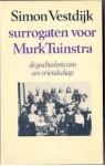 Surrogaten Voor Murk Tuinstra: De Geschiedenis Van Een Vriendschap - Simon Vestdijk