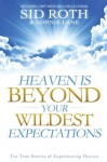 Heaven is Beyond Your Wildest Expectations: Ten True Stories of Experiencing Heaven - Sid Roth, Lonnie Lane