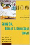 Shine On, Bright & Dangerous Object - Laurie Colwin