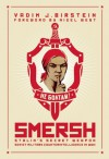 SMERSH: Stalin's Secret Weapon, Soviet Military Counterintelligence in WWII - Vadim J. Birstein, Nigel West