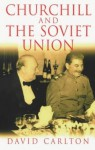 Churchill And The Soviet Union - David Carlton
