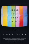 Stone Cold Dead Serious: And Other Plays - Adam Rapp