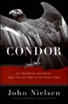 Condor: To the Brink and Back--The Life and Times of One Giant Bird - John Nielsen