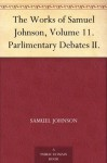 The Works of Samuel Johnson, Volume 11.Parlimentary Debates II. - Samuel Johnson