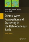 Seismic Wave Propagation and Scattering in the Heterogeneous Earth : Second Edition - Haruo Sato, Michael C. Fehler, Takuto Maeda
